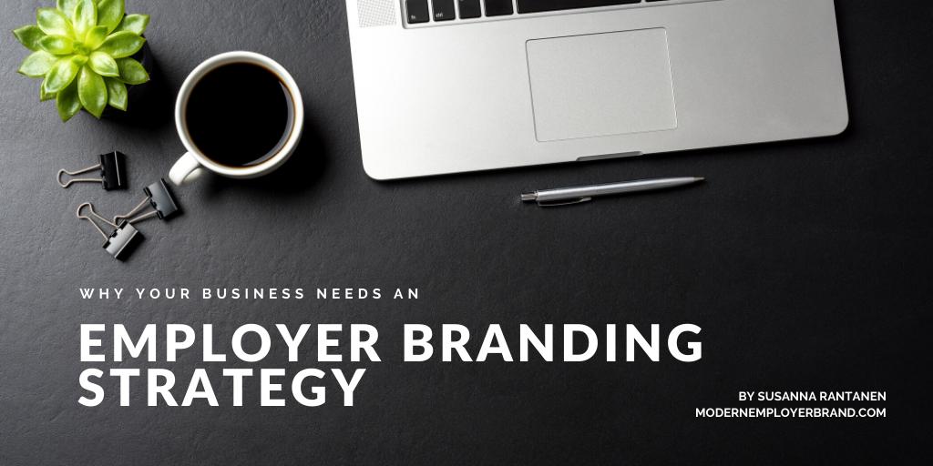 Why your business needs an employer branding strategy - the modern employer brand blog by susanna Rantanen