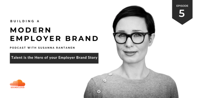 Talent is the hero of your employer brand story by Susanna Rantanen podcast