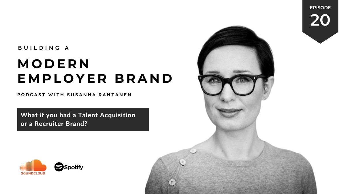 #20 Building a Modern Employer Brand podcast - What if you had a talent acquisition brand - building a modern employer brand