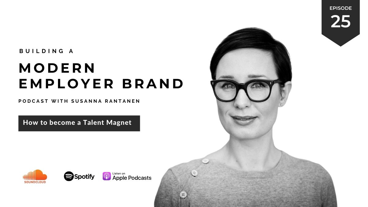#25 How to become a talent magnet - Building a Modern Employer Brand Podcast with Susanna Rantanen