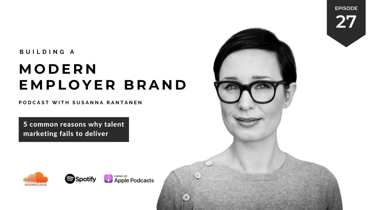 #27 - 5 common reasons why talent marketing fails - Building a Modern Employer Brand Podcast with Susanna Rantanen