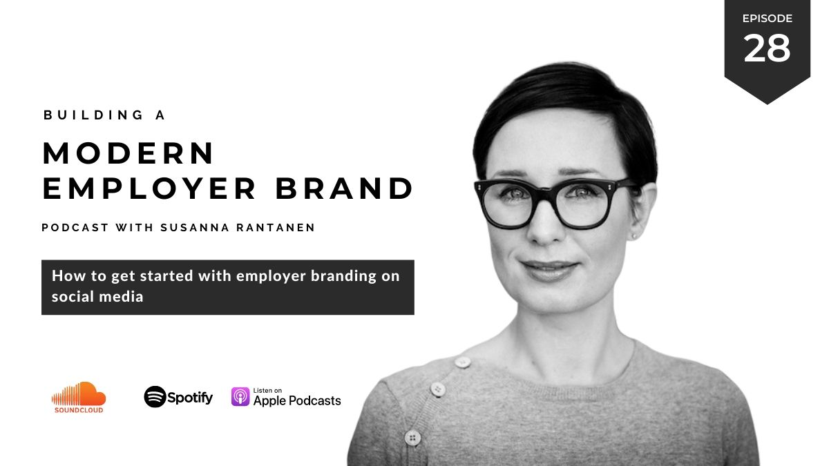 #28 - How to get started with employer branding on social media - Building a Modern Employer Brand Podcast with Susanna Rantanen