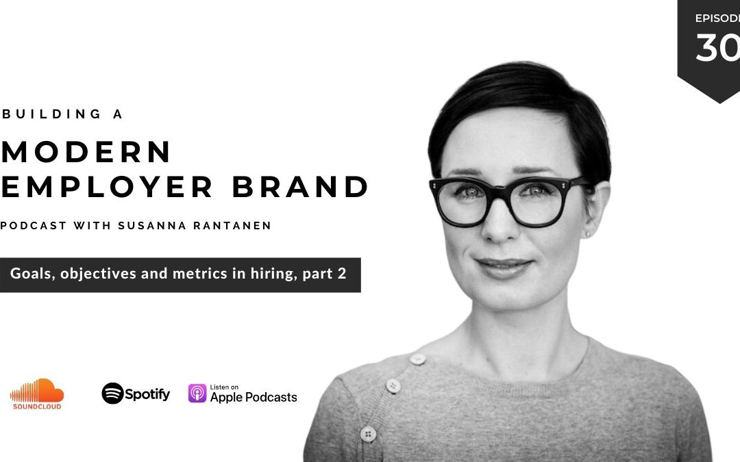 #30 Goals, objectives and metrics in hiring, part 2- Building a Modern Employer Brand Podcast with Susanna Rantanen