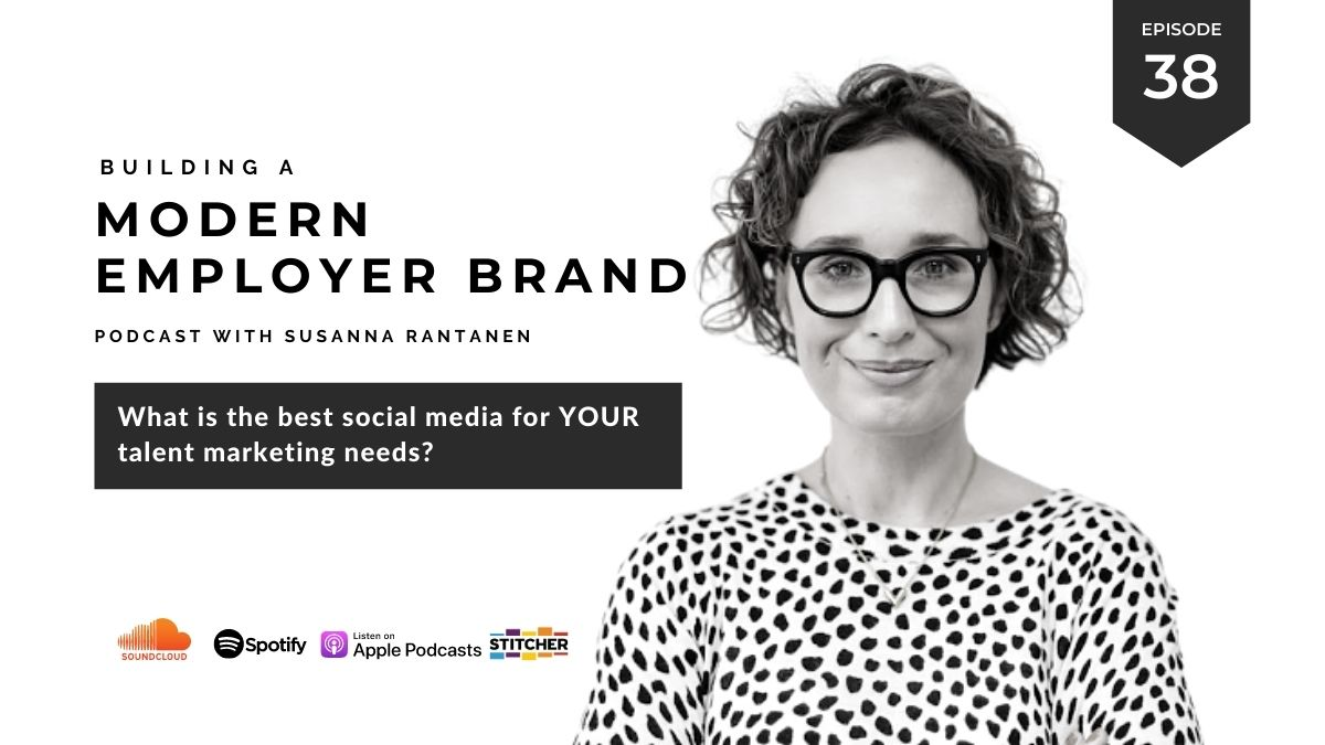 #38 Choosing the best social media for your talent marketing - Building a Modern Employer Brand Podcast with Susanna Rantanen