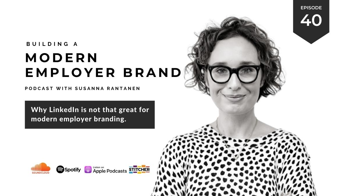 #40  Why LinkedIn is not that great for modern employer branding - Building a Modern Employer Brand Podcast with Susanna Rantanen