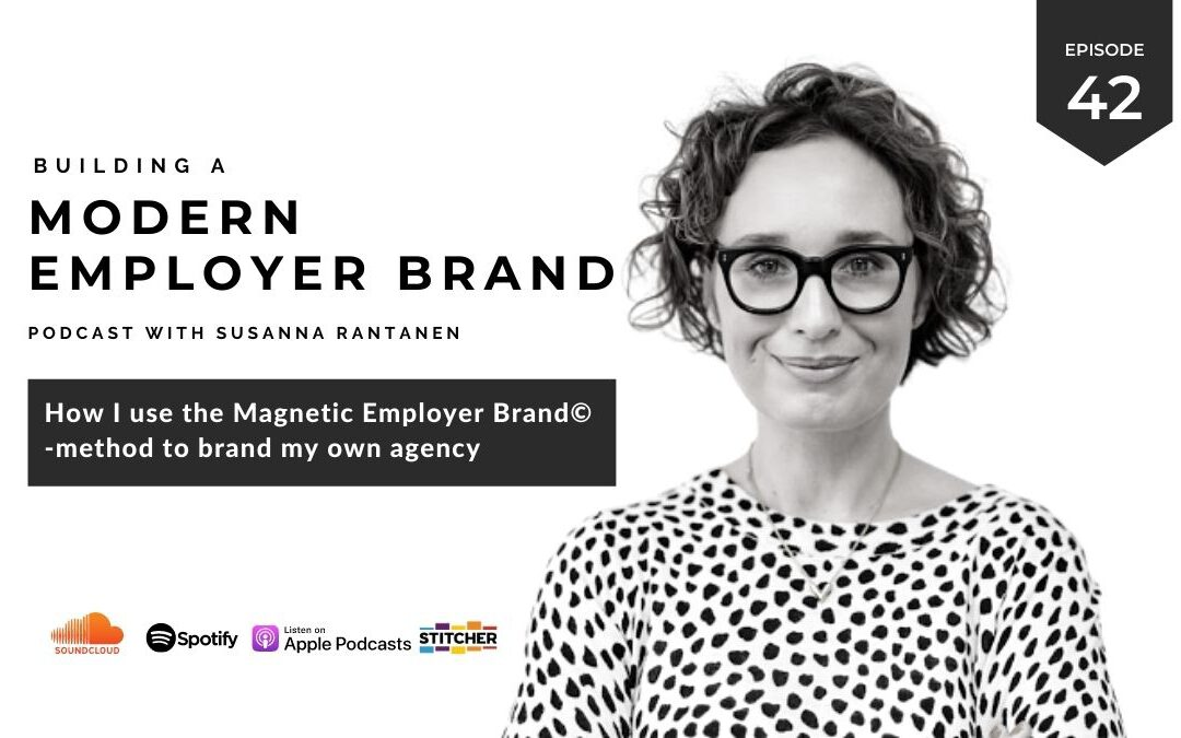 #42 How I use the Magnetic Employer Brand method for my own agency - Building a Modern Employer Brand Podcast with Susanna Rantanen