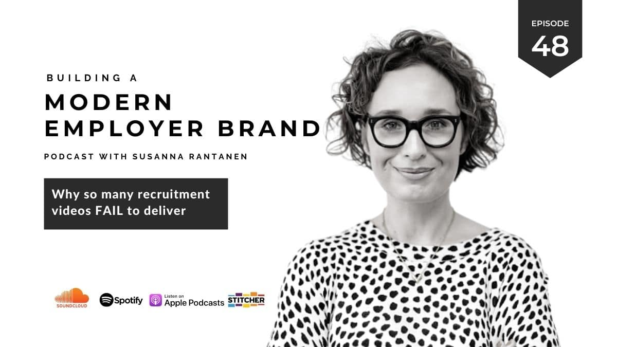 #48 Why so many recruitment videos fail to deliver -Building a modern employer brand podcast with Susanna Rantanen