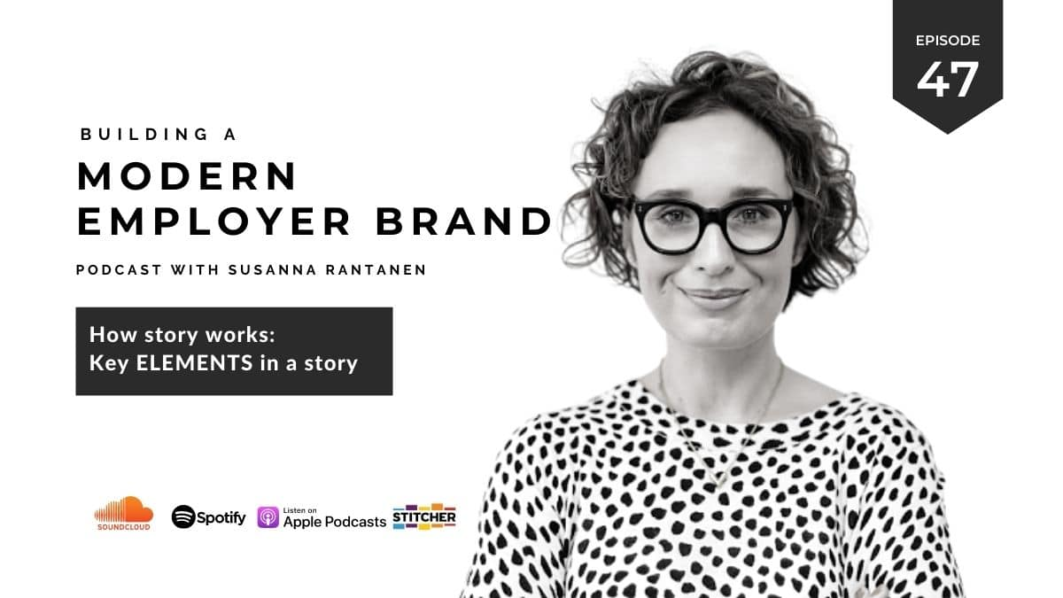 #47 How story works - key elements in a story -Building a modern employer brand podcast with Susanna Rantanen