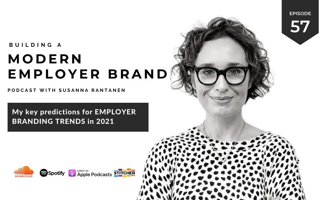 #57 My key predictions for employer branding trends in 2021 - Building a modern employer brand podcast with Susanna Rantanen