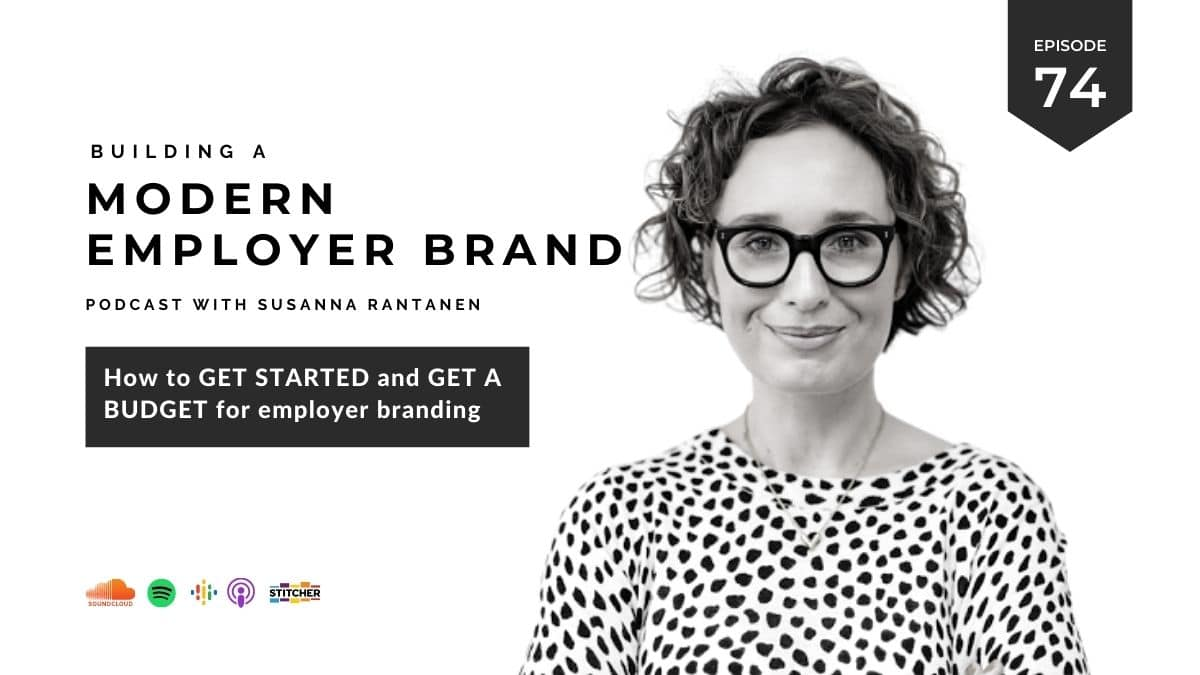 #74 How to get started and get a budget for employer branding - Building a modern, magnetic employer brand podcast with Susanna Rantanen