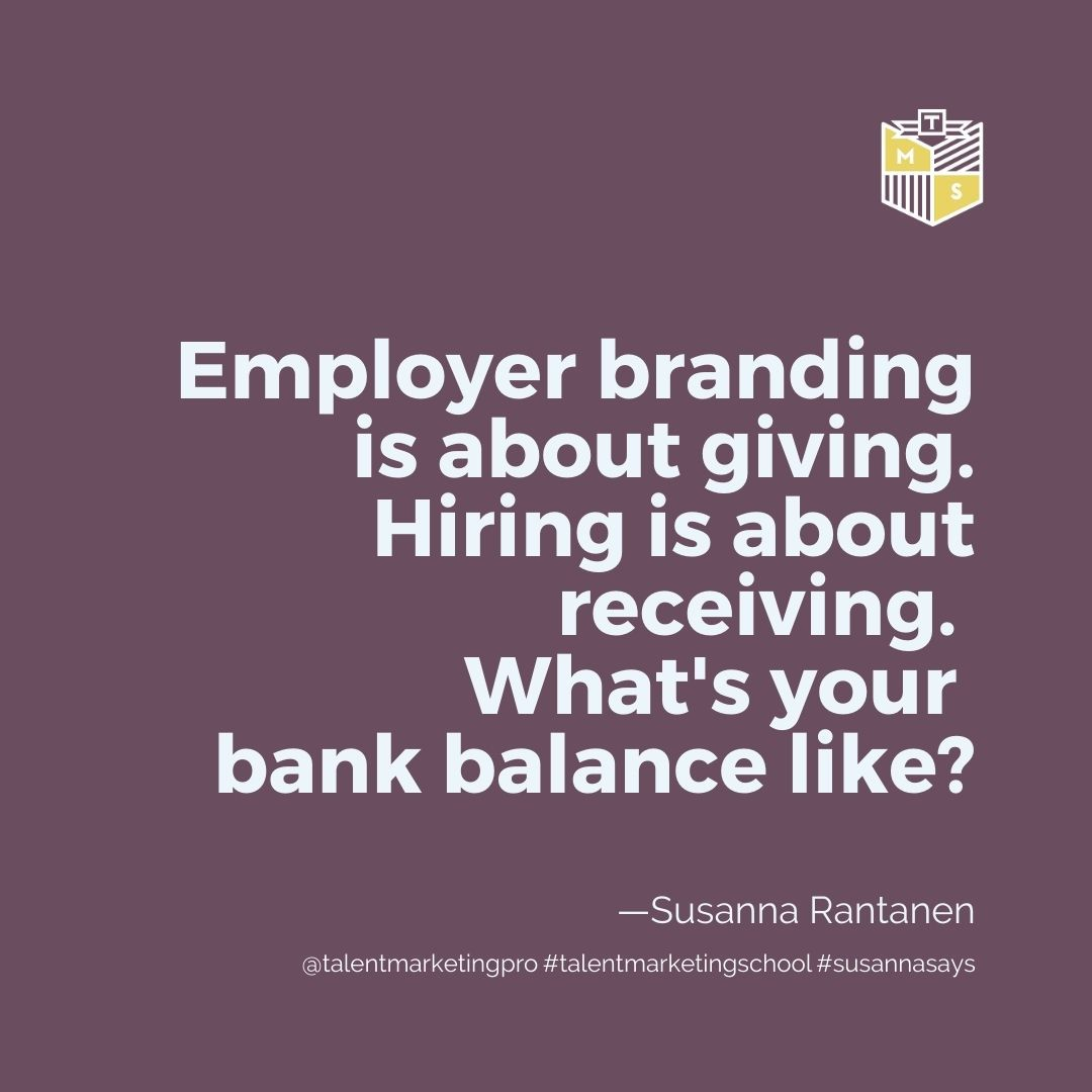 strategic employer branding is about giving. quote by susanna Rantanen