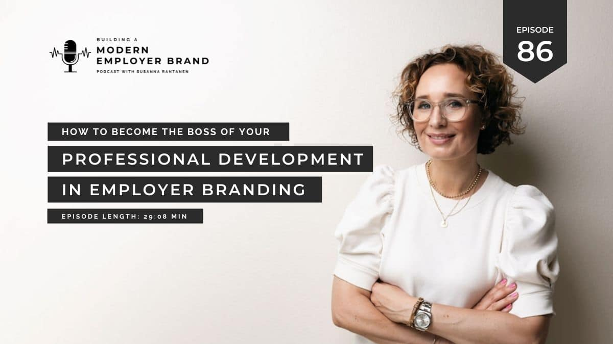 Blog header #86 How to become the boss of your professional development in employer branding - Building a modern, magnetic employer brand podcast with Susanna Rantanen